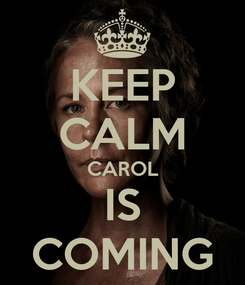 Poster: KEEP CALM CAROL IS COMING