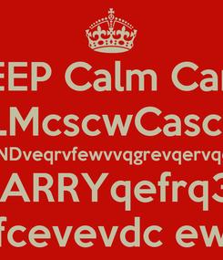Poster: KEEP Calm Carrt CALMcscwCascewa ANDveqrvfewvvqgrevqervqev CARRYqefrq3r fcevevdc ew