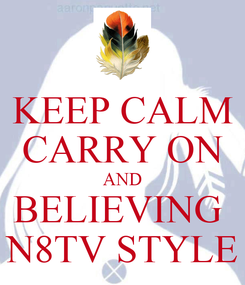 Poster: KEEP CALM CARRY ON AND BELIEVING  N8TV STYLE