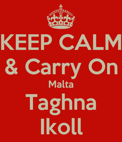 Poster: KEEP CALM & Carry On Malta Taghna Ikoll