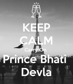 Poster: KEEP CALM Carry On  Prince Bhati  Devla