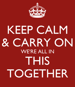 Poster: KEEP CALM & CARRY ON WE'RE ALL IN THIS TOGETHER