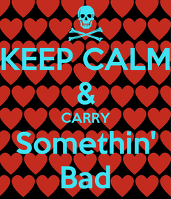 Poster: KEEP CALM & CARRY Somethin' Bad
