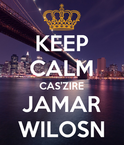 Poster: KEEP CALM CAS'ZIRE JAMAR WILOSN