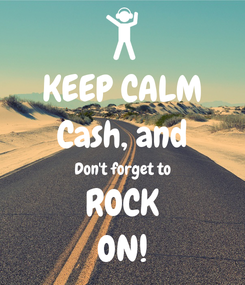 Poster: KEEP CALM Cash, and Don't forget to ROCK ON!