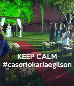Poster:    KEEP CALM #casoriokarlaegilson