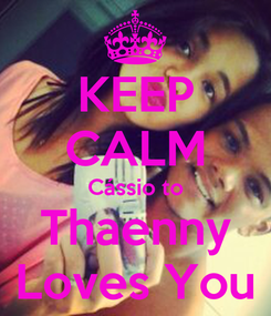 Poster: KEEP CALM Cássio to Thaenny Loves You