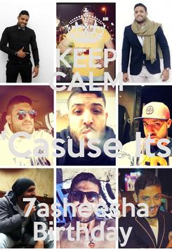 Poster: KEEP CALM 'Casuse Its 7asheesha Birthday