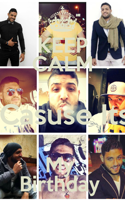 Poster: KEEP CALM 'Casuse Its My  Birthday
