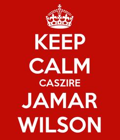 Poster: KEEP CALM CASZIRE JAMAR WILSON