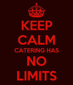 Poster: KEEP CALM CATERING HAS NO LIMITS
