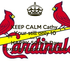 Poster: KEEP CALM Cathy  Your still only 10 Just X 5  HAPPY 50th B-Day Texting & sports rival Don