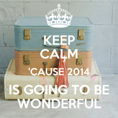 Poster: KEEP CALM 'CAUSE 2014 IS GOING TO BE WONDERFUL