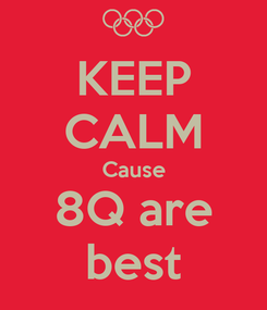 Poster: KEEP CALM Cause 8Q are best