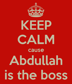 Poster: KEEP CALM cause Abdullah is the boss