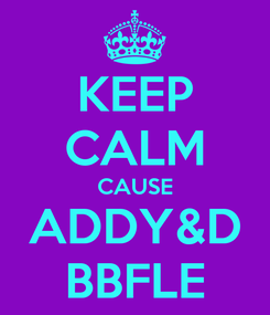 Poster: KEEP CALM CAUSE ADDY&D BBFLE
