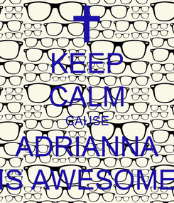 Poster: KEEP CALM CAUSE ADRIANNA IS AWESOME