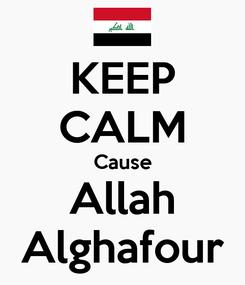 Poster: KEEP CALM Cause Allah Alghafour