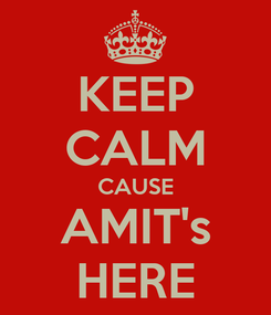 Poster: KEEP CALM CAUSE AMIT's HERE