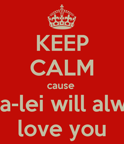 Poster: KEEP CALM cause  anna-lei will always love you