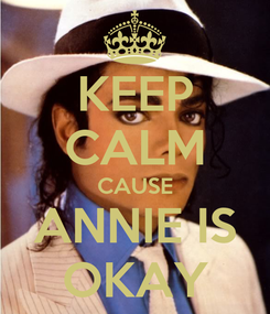Poster: KEEP CALM CAUSE ANNIE IS OKAY