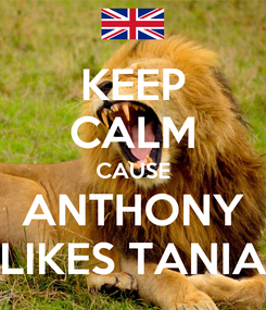 Poster: KEEP CALM CAUSE ANTHONY LIKES TANIA