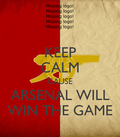 Poster: KEEP CALM CAUSE ARSENAL WILL WIN THE GAME