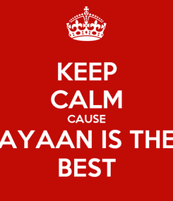 Poster: KEEP CALM CAUSE AYAAN IS THE BEST