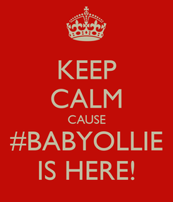 Poster: KEEP CALM CAUSE #BABYOLLIE IS HERE!