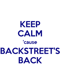 Poster: KEEP CALM 'cause BACKSTREET'S BACK