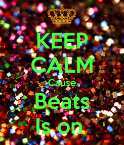 Poster: KEEP CALM Cause Beats Is on