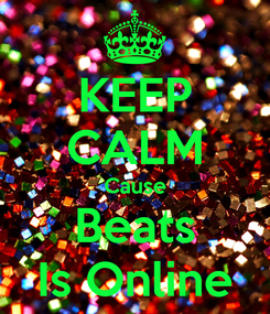 Poster: KEEP CALM Cause Beats Is Online