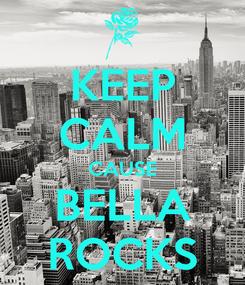 Poster: KEEP CALM CAUSE BELLA ROCKS