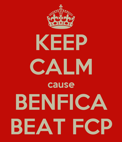 Poster: KEEP CALM cause BENFICA BEAT FCP