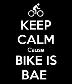 Poster: KEEP CALM Cause BIKE IS BAE
