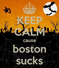 Poster: KEEP CALM cause boston sucks