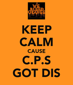 Poster: KEEP CALM CAUSE C.P.S GOT DIS
