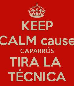 Poster: KEEP CALM cause CAPARRÓS TIRA LA  TÉCNICA