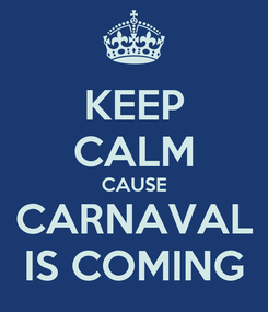 Poster: KEEP CALM CAUSE CARNAVAL IS COMING