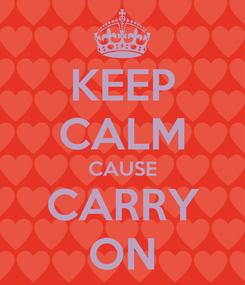 Poster: KEEP CALM CAUSE CARRY ON