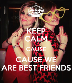 Poster: KEEP CALM CAUSE CAUSE WE ARE BEST FRIENDS