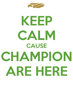 Poster: KEEP CALM CAUSE CHAMPION ARE HERE