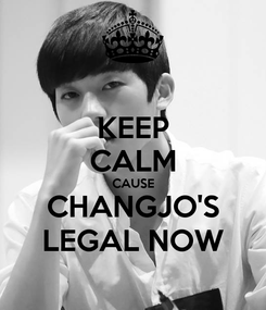 Poster: KEEP CALM CAUSE CHANGJO'S LEGAL NOW