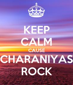 Poster: KEEP CALM CAUSE CHARANIYAS ROCK