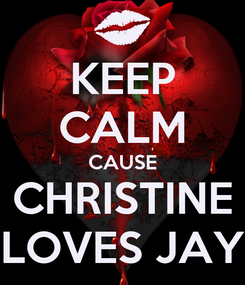 Poster: KEEP CALM CAUSE CHRISTINE LOVES JAY