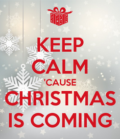 Poster: KEEP CALM 'CAUSE CHRISTMAS IS COMING