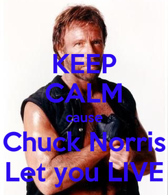 Poster: KEEP CALM cause Chuck Norris Let you LIVE