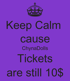 Poster: Keep Calm  cause ChynaDolls Tickets are still 10$