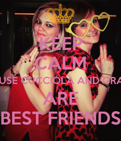 Poster: KEEP CALM CAUSE CUCCIOLA AND GRACE ARE BEST FRIENDS