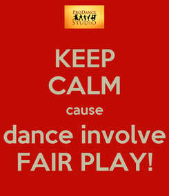 Poster: KEEP CALM cause dance involve FAIR PLAY!